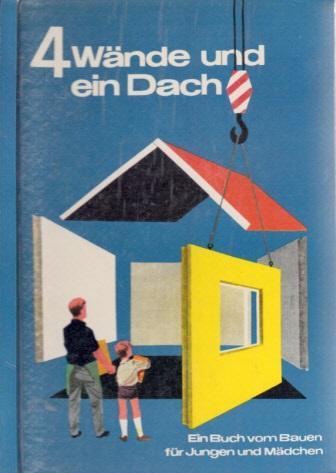 Vier Wände und ein Dach - Ein Buch vom Bauen für Jungen und Mädchen Illustrationen von Rudolf Schultz-Debowski