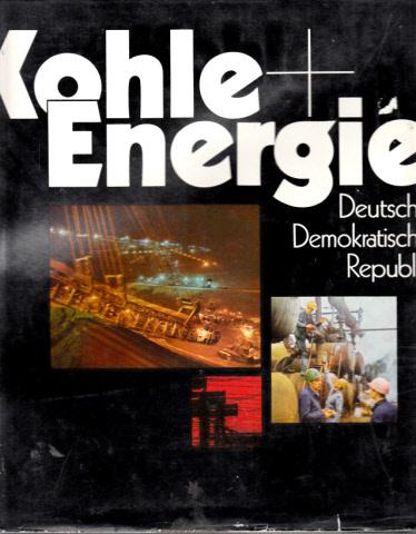 Kohle + Energie - Ein Bildband über die Kohle- und Energiewirtschaft der DDR
