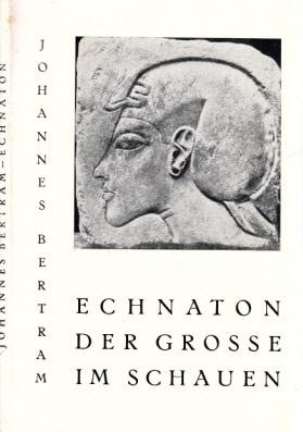 Echnaton der Große im Schauen - Eine religionsphilosophische Studie