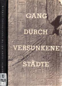 Gang durch versunkene Städte - Ein Ausflug ins Reich der Archäologie Mit 32 Tafeln nach Fotos sowie Federzeichnungen von Hans Happach