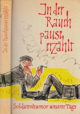 In der Rauchpause erzählt - Soldatenhumor unserer Tage (TS) Mit Zeichnungen von Henry Büttner
