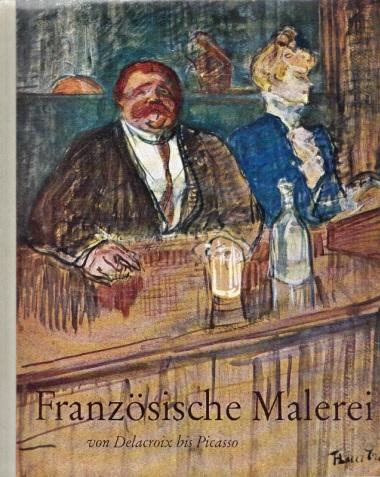 Französische Malerei von Delacroix bis Picasso