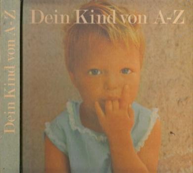 Dein Kind von A-Z - Ein Lexikon für alle, die Kinder lieben