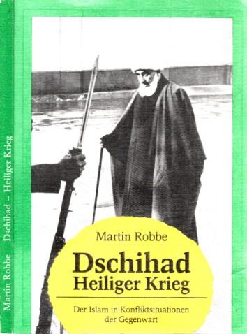 Dschihad - Heiliger Krieg - Der Islam in Konfliktsituationen der Gegenwart