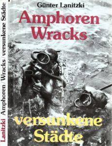 Amphoren, Wracks, versunkene Städte - Grundlagen, Probleme, Erfahrungen u. Ergebnisse der Unterwasserarchäologie