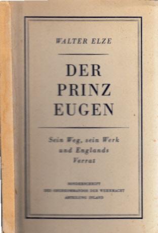 Der Prinz Eugen - Sein Weg, Sein Werk und Englands Verrat - Sonderschrift des Oberkommandos der Wehrmacht, Abteilung Inland Mit einer Auswahl von Dokumenten