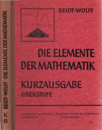 Die Elemente der Mathematik - Oberstufe - Arithmetik, Algebra, Geometrie, Analysis, Trigonometrie Kurzausgabe