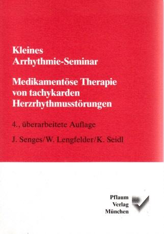 Kleines Arrhythmie-Seminar - Medikamentöse Therapie von tachykarden Herzrhythmusstörungen Mit 19 Abbildungen und 40 Tabellen