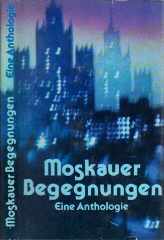 Moskauer Begegnungen - Eine Anthologie