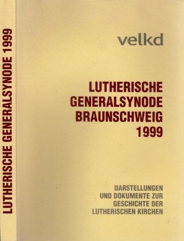 Lutherische Generalsynode Braunschweig 1999 - Darstellungen und Dokumente zur Geschichte der Lutherischen Kirchen