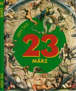 Das ist Dein Tag, 23. März