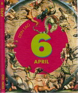Das ist Dein Tag, 6. April