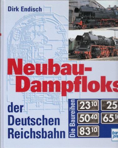 Neubau - Dampfloks der Deutschen Reichsbahn. Die Baureihen 2310, 25, 5040, 6510,8310