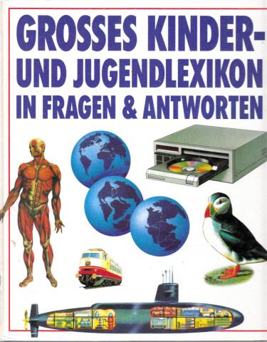 Grosses Kinder- und Jugendlexikon in Fragen und Antworten