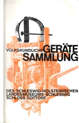 Die Volkskundliche Gerätesammlung des Schleswig-Holsteinischen Landesmuseums-Schleswig Schloss Gottorf