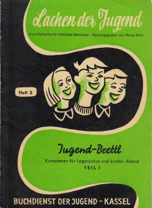 Lachen der Jugend - Eine Materialsammlung für fröhliche Stunden - Heft 2 Jugend-Brettl: Kurzszenen für Lagerzirkus und bunten Abend Teil 1
