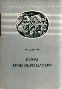 Staat und Revolution - Die Lehre des Marxismus vom Staat und die Aufgabe des Proletariats in der Revolution BÜCHEREI DES MARXISMUS-LENINISMUS Band