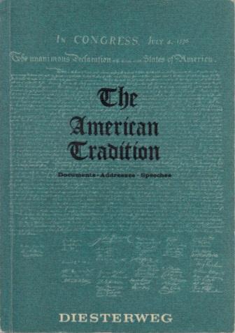 The American Tradition - Documents, Addresses, Speeches DIESTER WEGS NEUSPRACHLICHE BIBLIOTHEK