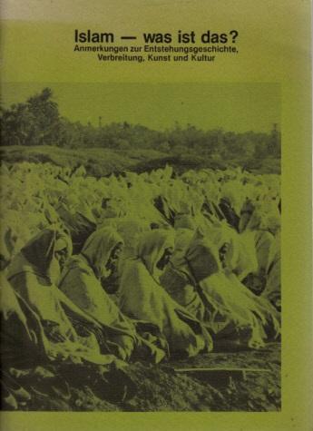 Islam - was ist das? - Anmerkungen zur Entstehungsgeschichte, Verbreitung, Kunst und Kultur