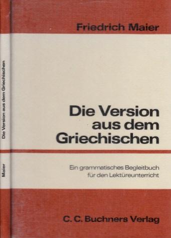 Die Version aus dem Griechischen - Schwerpunkte der Syntax - Ein grammatisches Begleitbuch für den Lektüreunterricht der 11. Jahrgangsstufe und der Kollegstufe