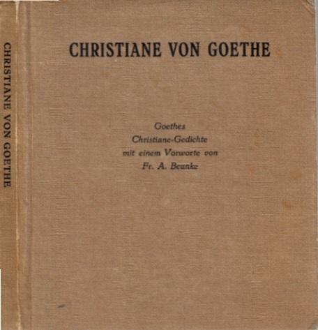 Goethes Christiane-Gedichte Mit einem Vorworte von Fr. A. Beanke