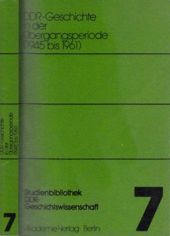 DDR-Geschichte in der Übergangsperiode (1945 bis 1961) - Studienbibliothek DDR-Geschichtswissenschaft Band 7