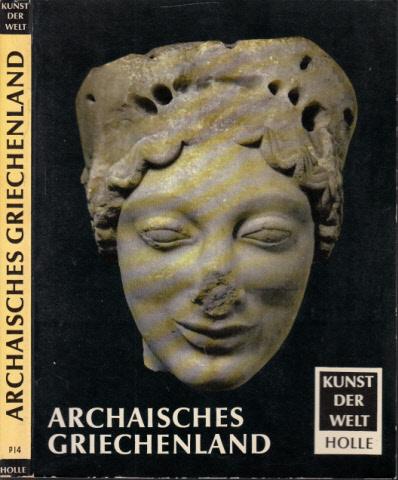 Das Archaische Griechenland Kunst der Welt - Ihre geschichtlichen, soziologischen und religiösen Grundlagen