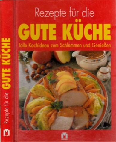 Rezepte für die Küche - Tolle Kochideen zum Schlemmen und Genießen