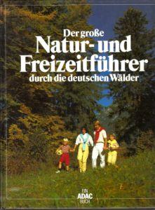 Der Große Natur- und Freizeitführer durch die Deutschen Wälder