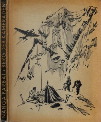 Nanga Parbat - Berg der Kameraden - Bericht der Deutschen Himalaja-Expedition 1938