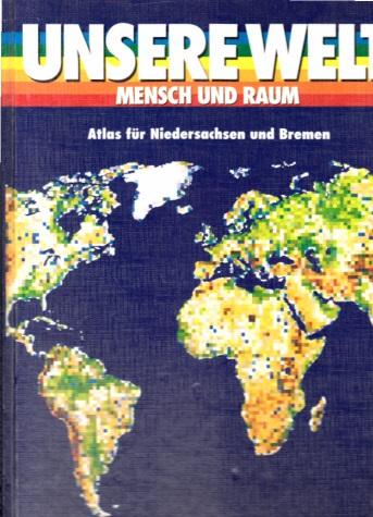 Unsere Welt - Mensch und Raum - Atlas für Niedersachsen und Bremen