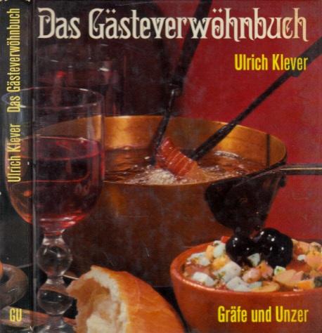 Das Gästeverwöhnbuch - Kulinarische Programme für 47 Situationen mit mancherlei Snob-Rezepten und einem Anhang nur für Erwachsene