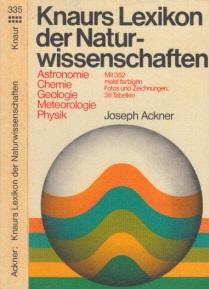 Knaurs Lexikon der Naturwissenschaften - Astronomie, Chemie, Geologie, Meteorologie, Physik Mit 352 meist farbigen Photographien und Zeichnungen sowie 38 Tabellen