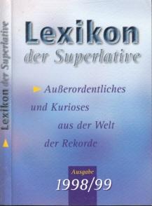 Lexikon der Superlative - Außerordentliches und Kurioses aus der Welt der Rekorde 1998/99