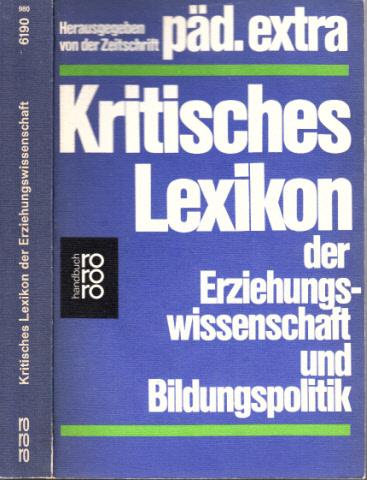 Kritisches Lexikon der Erziehungswissenschaft und Bildungspolitik Im Auftrag der päd. extra-Redaktion