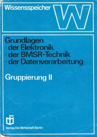 Wissensspeicher - Grundlagen der Elektronik, der BMSR-Technik, der Datenverarbeitung - Gruppierung II