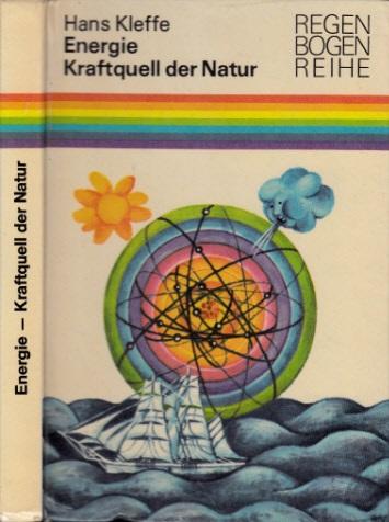 Energie, Kraftquell der Natur - Wie der Mensch die Naturkräfte beherrschen lernte Illustrationen von Renate Totzke-Israel