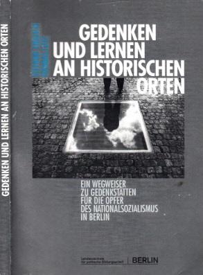 Gedenken und Lernen an historischen Orten - Ein Wegweiser zu Gedenkstätten für die Opfer des Nationalsozialismus in Berlin