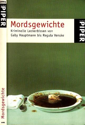 Mordsgewichte - Kriminelle Leckerbissen von Gaby Hauptmann bis Regula Venske