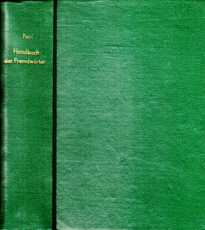 Dr. Friedrich Erdmann Petri´s Handbuch der Fremdwörter in der deutschen Schrift- und Umgangssprache Mit eingefügten Namendeuter und Verzeichnis der fremdsprachigen Würtkürzungen