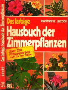 Das farbige Hausbuch der Zimmerpflanzen Über 280 Pflanzenarten auch für den Balkon.