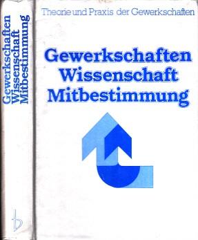 Gewerkschaften, Wissenschaft, Mitbestimmung - 25 Jahre Studien- und Mitbestimmungsförderung des Deutschen Gewerkschaftsbundes - Im Auftrag der Hans-Böckler-Stiftung