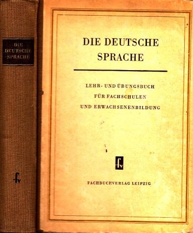 Die Deutsche Sprache - Lehr- und Übungsbuch für Ingenieurschulen, Fachschulen und Erwachsenenbildung im Auftrage des Staatssekretariats für Hochschulwesen, HA Fachschulwesen verfasst von einem Autorenkollektiv.