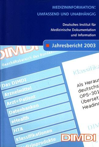 Deutsches Institut für Medizinische Dokumentation und Information - Jahresbericht 2003 - Medizininformation: Umfassend und unabhängig