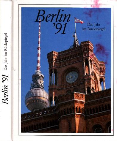 Berlin ´91 - Das Jahr im Rückspiegel - Berichte und Bilder von Menschen und Ereignissen 0