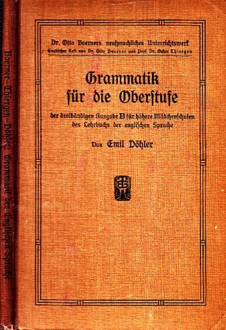 Grammatik für die Oberstufe der dreibändigen Ausgabe B für höhere Mädchenschulen des Lehrbuchs der englischen Sprache
