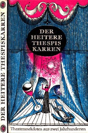 Der heitere Thespis Karren - Theateranekdoten aus zwei Jahrhunderten Illustriert von Gerhard Kurt Müller 0