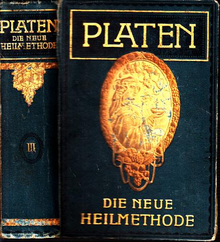 Platen - Die Neue Heilmethode - Lehrbuch der naturgemäßen Lebensweise, der Gesundheitspflege und der arzneilosen Heilweise (diätetisch-physikalische Therapie) - dritter Band