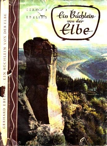 Ein Büchlein von der Elbe Mit 20 Tafeln nach Stichen und Fotos sowie Federzeichnungen der Verfasser
