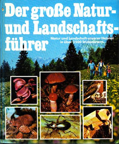 Der große Natur- und Landschaftsführer - Das umfassende Informationswerk - Landschaft und Natur unserer Heimat in über 2500 Stichwörtern